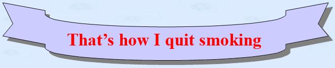 That's how I quit smoking